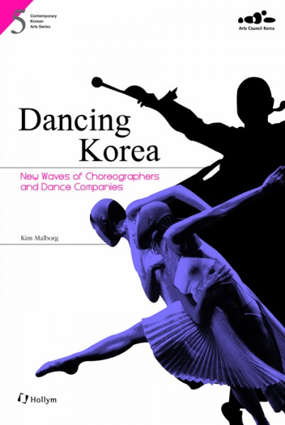 Dancing Korea : New Waves of Choreographers and Dance Companies