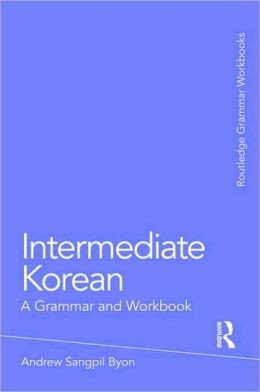 Intermediate Korean: A Grammar and Workbook