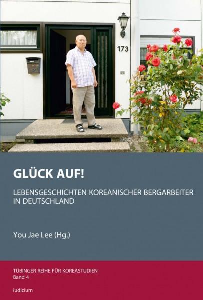 Glück Auf! Lebensgeschichten koreanischer Bergarbeiter in Deutschland