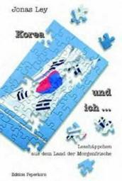 Korea und ich . . . Lesehäppchen aus dem Land der Morgenfrische